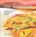 102 tortillas. El gran libro de las tortillas. Las recetas cl�sicas y nuevas, para preparar en casa con los ingredientes m�s sabrosos y nutritivos.
