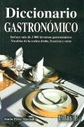 Diccionario gastronómico. Incluye más de 3000 términos gastronómicos. Vocablos de cocina árabe, frances y otros.