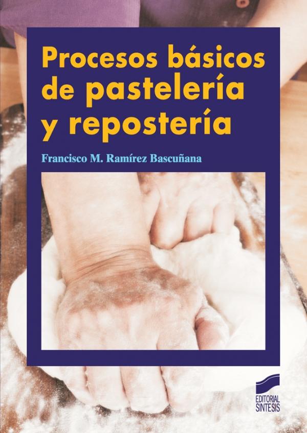 Procesos b sicos de pasteler a y reposter a francisco m for Libro procesos de cocina