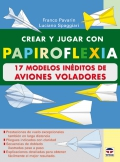 Crear y jugar con papiroflexia. 17 modelos in�ditos de aviones voladores.