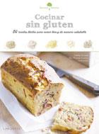 Cocinar sin gluten. 50 recetas fáciles para comer bien y de manera saludable