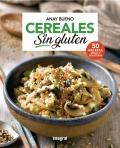 Cereales sin gluten. 50 recetas sanas y deliciosas