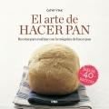 El arte de hacer pan. Más de 40 recetas para realizar con la máquina de hacer pan.