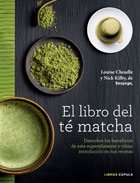 El libro del té matcha. Descubre los beneficios de este superalimento y cómo introducirlo en tus recetas