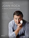 Cocina con Joan Roca a baja temperatura. Descubre una forma de cocinar más sabrosa, más saludable