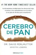 Cerebro de pan. La devastadora verdad sobre los efectos del trigo, el azúcar y los carbohidratos en el cerebro (y un plan de 30 días para remediarlo)