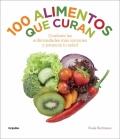 100 alimentos que curan. Combate las enfermedades más comunes y potencia tu salud