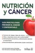 Nutrición y Cáncer. Guía práctica para prevenir el cáncer y confrontarlo