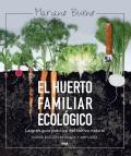 El huerto familiar ecológico. La gran guía práctica del cultivo natural