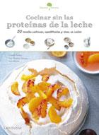 Cocinar sin las proteínas de leche. 50 recetas sabrosas, equilibradas y ricas en calcio