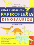 Crear y jugar con papiroflexia dinosaurios. Primer nivel. 12 figuras originales de papiroflexia para realizar fácilmente paso a paso.