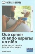 Qué comer cuando esperas un niño. Incluye una guía completa de los alimentos seguros.