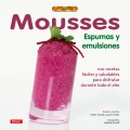 Mousses. Espumas y emulsiones. 100 recetas fáciles y saludables para disfrutar durante todo el año.