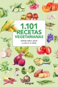 1101 recetas vegetarianas. Una recopilación de sabor, salud y color en tu mesa.
