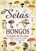 Setas y hongos.El mundo de las setas. Tipología, naturaleza, recogida. Más de 170 variedades