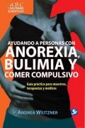 Ayudando a personas con anorexia, bulimia y comer compulsivo. Guía práctica para maestros, terapeutas y médicos.
