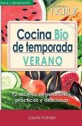 Cocina Bio de temporada Verano. 92 recetas vegetarianas prácticas y deliciosas.