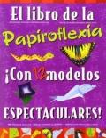 El libro de la papiroflexia. ¡Con 12 modelos espectaculares!