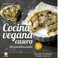 Cocina vegana casera. 100 recetas dulces y saladas