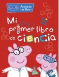 Mi primer libro de ciencia. Aprendo con Peppa Pig