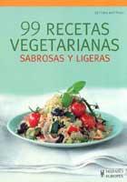 99 recetas vegetarianas. Sabrosas y ligeras
