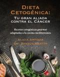 Dieta cetogénica: tu gran aliada contra el cáncer. Recetas cetogénicas gourmet adaptadas a la cocina mediterránea