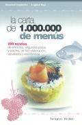 La carta de 1000000 de menús. 300 recetas de entrantes, segundos paltos y postres, de fácil elaboración, saludables y económicos.