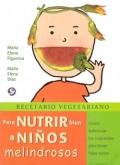 Recetario vegetariano. Para nutrir bien a niños melindrosos.