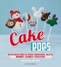 Cake pops. 60 deliciosas piruletas hechas con bizcocho, galleta, merengue, caramelo y otras bases