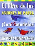 El libro de los aviones de papel. ¡Con 12 modelos impresionantes!