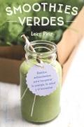 Smoothies verdes. Batidos antioxidantes para recuperar la energía, la salud y el bienestar