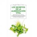 Los secretos de la alimentación vital. Alimentación sana, natural y ecológica para potenciar la vitalidad y retrasar el envejecimiento