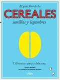 El gran libro de los cereales, semillas y legumbres. 150 recetas sanas y deliciosas