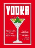 Vodka: mezclar, agitar, remover. Más de 40 combinados para amantes del vodka