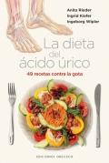 La dieta del ácido úrico. 49 recetas contra la gota.
