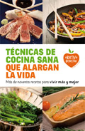 Técnicas de cocina sana que alargan la vida. Más de noventa recetas para vivir más y mejor