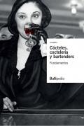 Cócteles, coctelería y bartenders. Volumen I. Fundamentos