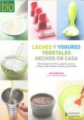 Leches y yogures vegetales hechos en casa. Cómo preparar leches, yogures, quesos, cremas, tofu, batidos, helados y granizados.