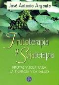 Frutoterapia y Sojaterapia. Frutas y soja para la energía y la salud.