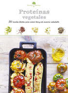 Proteínas vegetales. 50 recetas fáciles para comer bien y de manera saludable