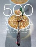 500 recetas para toda la familia. Fáciles, rápidas, ligeras.