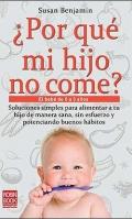 ¿Por qué mi hijo no come? El bebé de 0 a 3 años. Soluciones simples para alimentar a tu hijo de manera sana, sin esfuerzo y potenciando buenos hábitos.