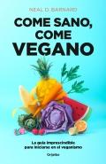 Come sano, come vegano. La guía imprescindible para iniciarse en el veganismo