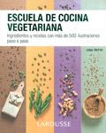 Escuela de cocina vegetariana. Ingredientes y recetas con más de 500 ilustraciones paso a paso