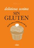 Deliciosa cocina sin gluten. Recetas sanas y saludables para cada día