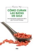 Cómo curan las bayas de Goji. Las propiedades terapéuticas de la gran fruta del Himalaya
