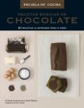 Recetas básicas de chocolate. 80 recetas ilustradas paso a paso