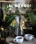 ¡Al grano! la guía para comprar, preparar y degustar el mejor café. Edición actualizada y ampliada