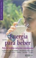 Energía para beber. Guía de bebidas naturales revitalizantes.
