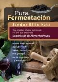 Pura fermentación Todo el sabor, el valor nutricional y el arte que encierra la elaboración de alimentos vivos